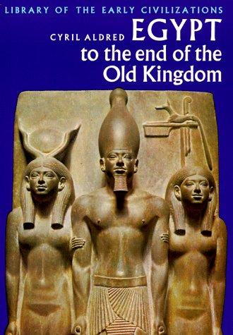 Egypt to the End of the Old Kingdom (Cyril Aldred) (library of the Early Civilizations) (Thames & Hudson) image)