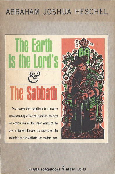 The Earth is the Lord's and The Sabbath - Abraham Joshua Heschel. 1966. TB 828 (image)
