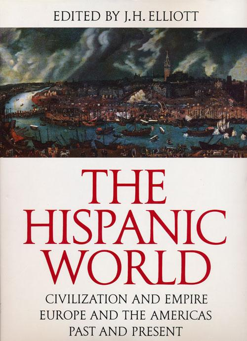 The Hispanic World. J.H. Elliott, ed. (The Great Civilizations) (Thames & Hudson) (image)