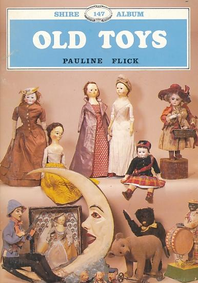 Old Toys by Pauline Flick (Shire Albums) (Shire Publications) (imae)