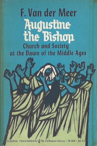Augustine the Bishop - F. van der Meer. 1965  TB 304. (image)