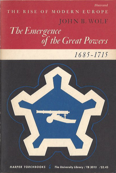 The Emergence of the Great Powers, 1685-1715 - John B. Wolf. 1962  TB 3010. (image)